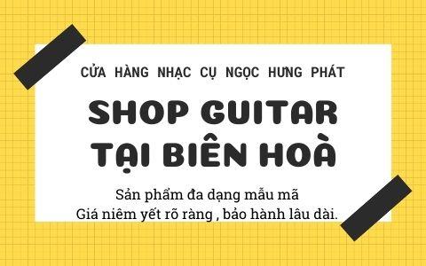 SHOP đàn Guitar Biên Hoà – Địa chỉ mua bán đàn Guitar tốt