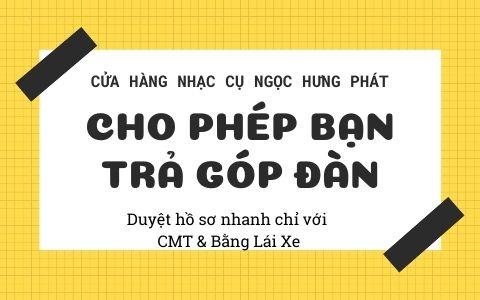 Mua đàn trả góp tại Biên Hoà nhanh gọn ở Ngọc Hưng Phát